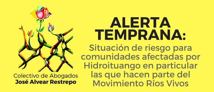 Alerta Temprana:  Situación de riesgo para comunidades afectadas por Hidroituango