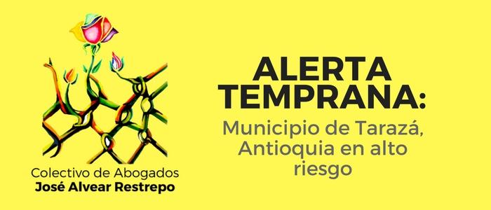Alerta Temprana: Municipio de Tarazá, Antioquia en alto riesgo