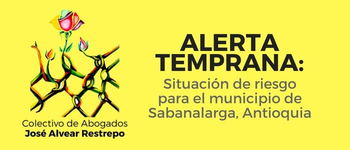 Alerta Temprana: Situación de riesgo para el municipio de Sabanalarga, Antioquia