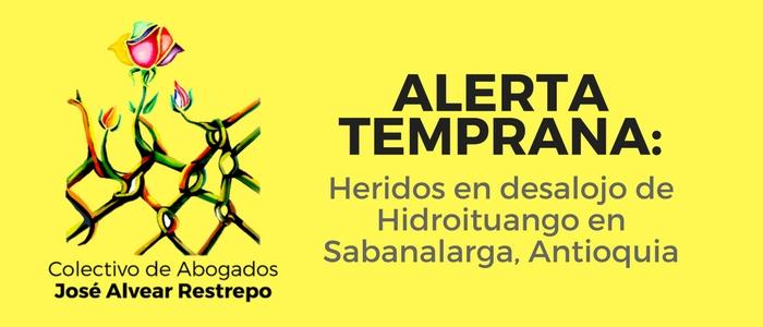 Alerta Temprana: Heridos en desalojo de Hidroituango en Sabanalarga, Antioquia
