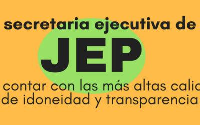 La secretaria ejecutiva de la JEP debe contar con las más altas calidades de idoneidad y  transparencia