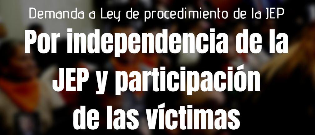 Demandan normas que atentan contra la independencia de la JEP  y restringen derechos de las víctimas