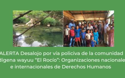 """Desalojo por vía policiva de la comunidad indígena wayuu """"El Rocío"""""""