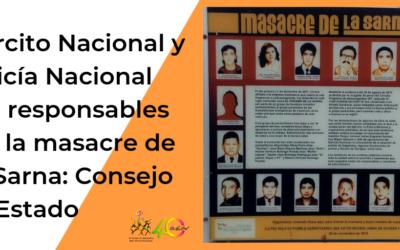 Ejército Nacional y Policía Nacional son responsables por la masacre de La Sarna: Consejo de Estado