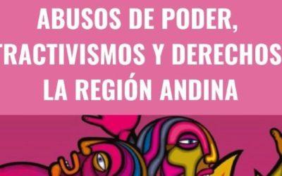 Informe: Abusos de poder, extractivismos y derechos en la región andina