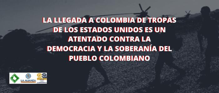 La llegada a Colombia de tropas de los Estados Unidos es un atentado contra la democracia