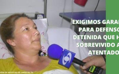 Exigimos garantías para defensora detenida que había sobrevivido a un atentado