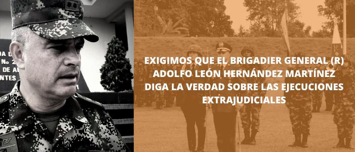 Exigimos que el Brigadier General (r) Adolfo León Hernández Martínez diga la verdad sobre las ejecuciones extrajudiciales