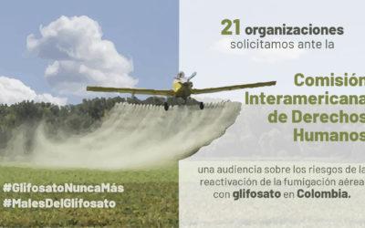 Solicitamos audiencia ante la CIDH sobre los riesgos de la reactivación de la aspersión con glifosato en Colombia