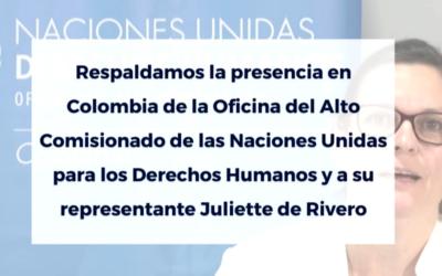 Respaldamos la presencia en Colombia de la Oficina del Alto Comisionado de las Naciones Unidas para los Derechos Humanos y a su Representante Juliette de Rivero
