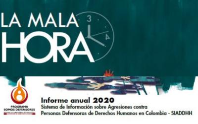 """""""La mala hora"""" Informe anual 2020 Sistema de Información sobre Agresiones contra Personas Defensoras de Derechos Humanos en Colombia – SIADDHH"""