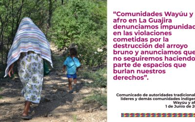 Comunidades Wayuu y afro en La Guajira denunciamos impunidad en las violaciones cometidas por la destrucción del arroyo bruno y anunciamos que no seguiremos haciendo parte de espacios que burlan nuestros derechos