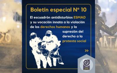 El escuadrón antidisturbios ESMAD y su vocación innata a la violación de los derechos humanos y la supresión del derecho a la protesta social: Boletín Especial sobre Derechos Humanos N°10