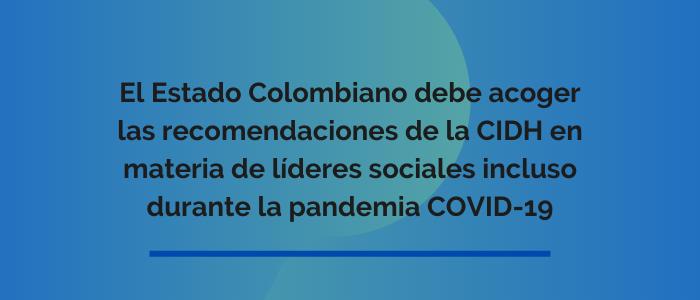 El Estado colombiano debe acoger las recomendaciones de la CIDH en materia de líderes sociales incluso durante la pandemia COVID-19