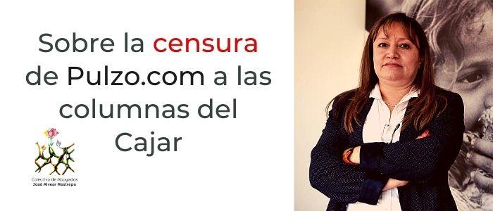 Sobre la censura de @pulzo a las columnas del Cajar