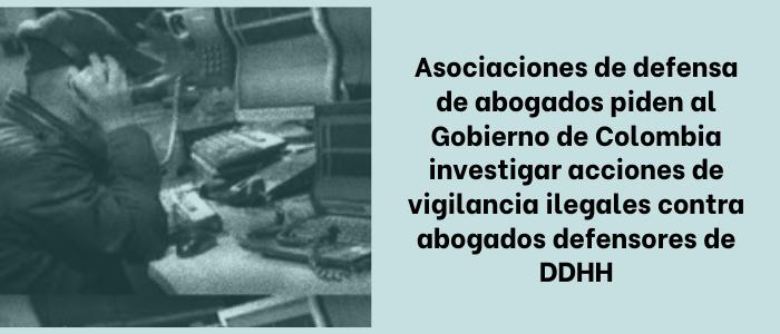 Asociaciones de defensa de abogados piden al Gobierno de Colombia investigar acciones de vigilancia ilegales