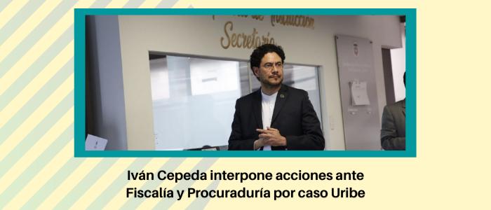 Senador Iván Cepeda interpone acciones ante Fiscalía y Procuraduría por caso Uribe