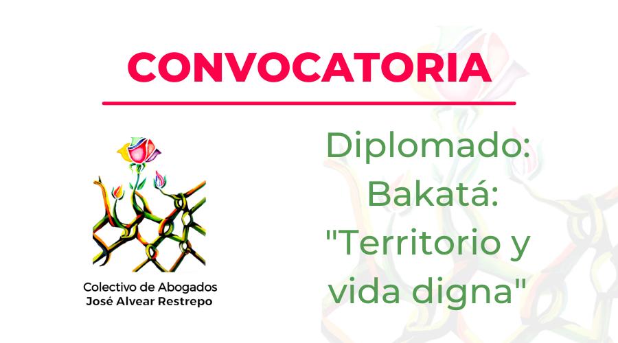 Convocatoria Diplomado Bakatá: Terriorio y Vida Digna